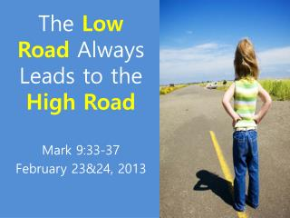 The  Low Road  Always Leads to the  High Road