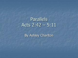 Parallels  Acts 2:42 – 5:11