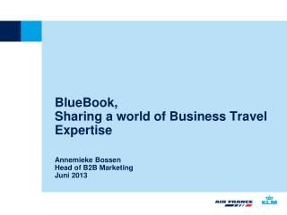 BlueBook,  Sharing a world of Business Travel Expertise Annemieke Bossen Head of B2B Marketing