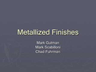 Metallized Finishes