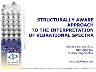 STRUCTURALLY AWARE APPROACH  TO THE INTERPRETATION OF VIBRATIONAL SPECTRA