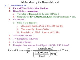 Molar Mass by the Dumas Method A.	The Ideal Gas Law PV = nRT  is called the  Ideal Gas Law