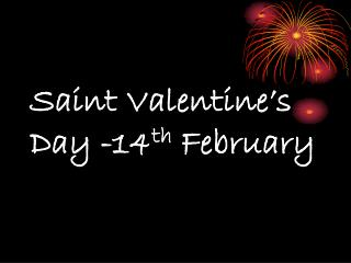 Saint  V alentine 's Day -14 th  February