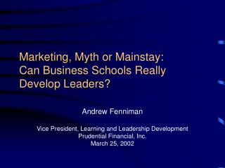 Marketing, Myth or Mainstay:  Can Business Schools Really Develop Leaders?
