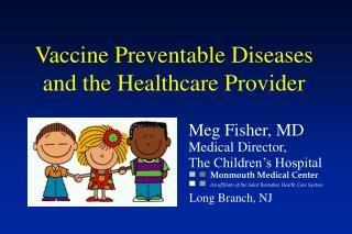 Meg Fisher, MD Medical Director, The Children's Hospital