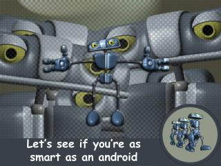 Let�s see if you�re as smart as an android
