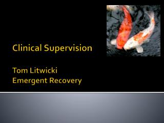 Clinical Supervision  Tom Litwicki Emergent Recovery
