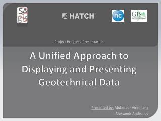 Project  Progress Presentation A Unified Approach to Displaying and Presenting  Geotechnical Data