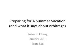 Preparing for  A  Summer Vacation (and  what it says about arbitrage )