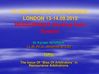 IV AIDA EUROPE CONFERENCE, LONDON 13-14.09.2012 REINSURANCE Working Party Session