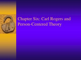 Chapter Six: Carl Rogers and Person-Centered Theory