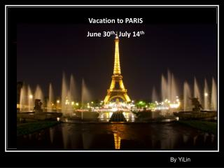Vacation to PARIS  June 30 th - July 14 th
