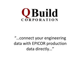 ��connect your  engineering data with  EPICOR production  data  directly��