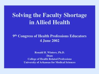 Solving the Faculty Shortage  in Allied Health 9 th  Congress of Health Professions Educators