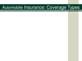 Automobile  Insurance: Coverage Types