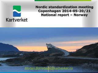 Nordic standardization meeting Copenhagen 2014-05-20/21 National report – Norway