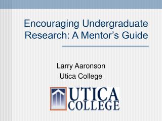 Encouraging Undergraduate Research: A Mentor�s Guide