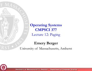 Operating Systems CMPSCI 377 Lecture 12: Paging