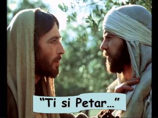""""""" Ti si Petar …"""""""