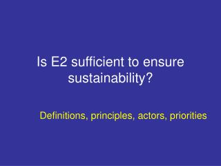 Is E2 sufficient to ensure sustainability?