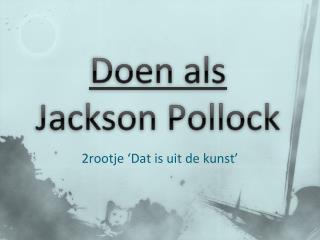 Doen als  Jackson Pollock
