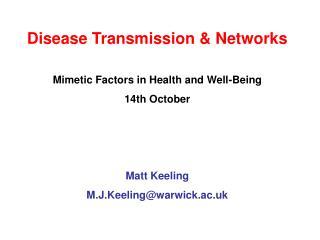 Disease Transmission  Networks  Mimetic Factors in Health and Well-Being 14th October    Matt Keeling  M.J.Keelingwarwic