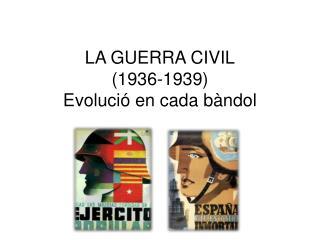 LA GUERRA CIVIL (1936-1939) Evolució en cada bàndol
