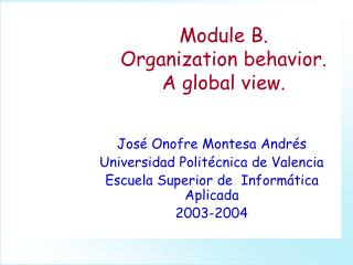Module B. Organization behavior. A global view.