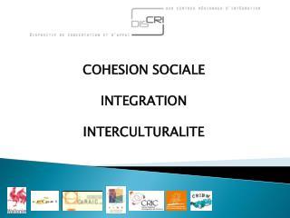 COHESION SOCIALE INTEGRATION INTERCULTURALITE