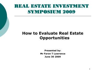REAL ESTATE INVESTMENT SYMPOSIUM 2009