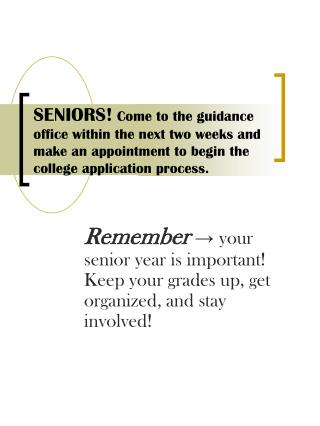 Remember →  your senior year is important! Keep your grades up, get organized, and stay involved!