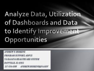 Analyze Data, Utilization of Dashboards and Data to Identify Improvement Opportunities