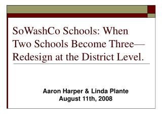 SoWashCo Schools: When Two Schools Become Three Redesign at the District Level.