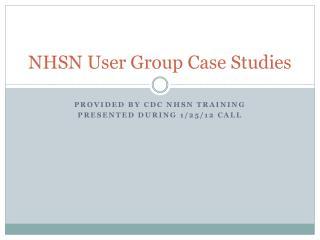 NHSN User Group Case Studies