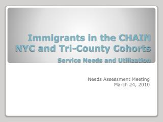 Immigrants in the CHAIN NYC and Tri-County Cohorts Service Needs and Utilization