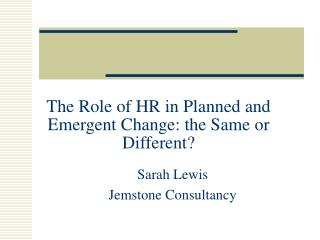 The Role of HR in Planned and Emergent Change: the Same or Different