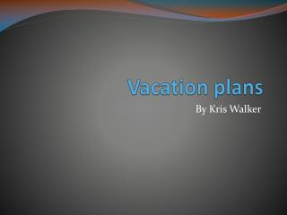 Vacation plans