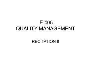 IE 405 QUALITY MANAGEMENT
