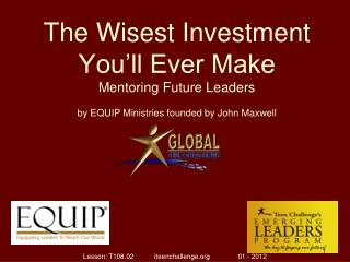 The Wisest Investment You�ll Ever Make Mentoring Future Leaders
