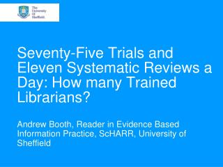 Seventy-Five Trials and Eleven Systematic Reviews a Day: How many Trained Librarians?