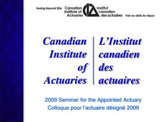 2009 Seminar for the Appointed Actuary Colloque pour l�actuaire d�sign� 2009