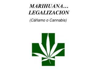 MARIHUANA…  LEGALIZACION