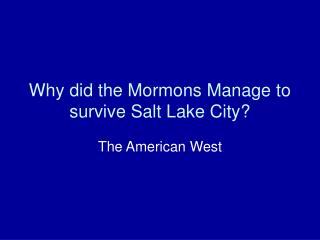 Why did the Mormons Manage to survive Salt Lake City