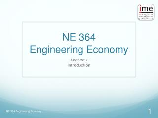 NE 364 Engineering Economy