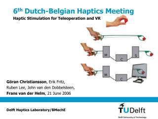 6 th  Dutch-Belgian Haptics Meeting