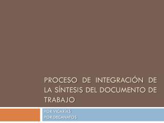 PROCESO DE INTEGRACIÓN DE LA SÍNTESIS DEL DOCUMENTO DE TRABAJO