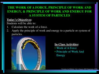 Today's Objectives : Students will be able to: Calculate the work of a force.