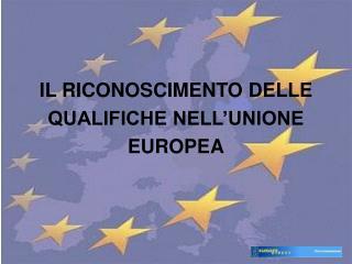 IL RICONOSCIMENTO DELLE QUALIFICHE NELL'UNIONE EUROPEA