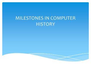 MILESTONES IN COMPUTER HISTORY