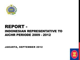 REPORT -  INDONESIAN REPRESENTATIVE TO AICHR PERIODE 2009 - 2012